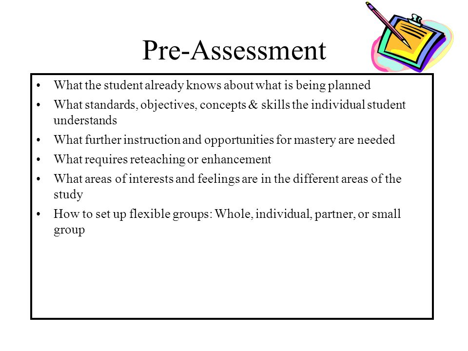 Pre-Assessment What the student already knows about what is being planned.