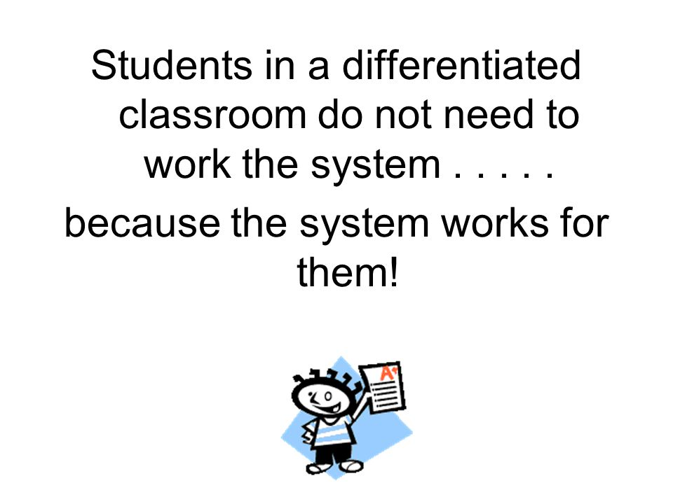 because the system works for them!