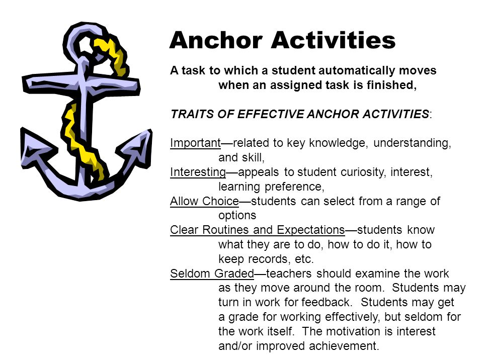Anchor Activities A task to which a student automatically moves