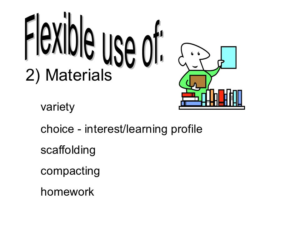 2) Materials variety Flexible use of: