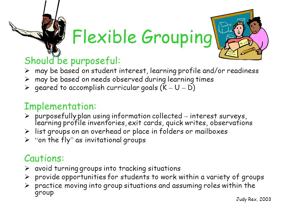 Flexible Grouping Should be purposeful: Implementation: Cautions:
