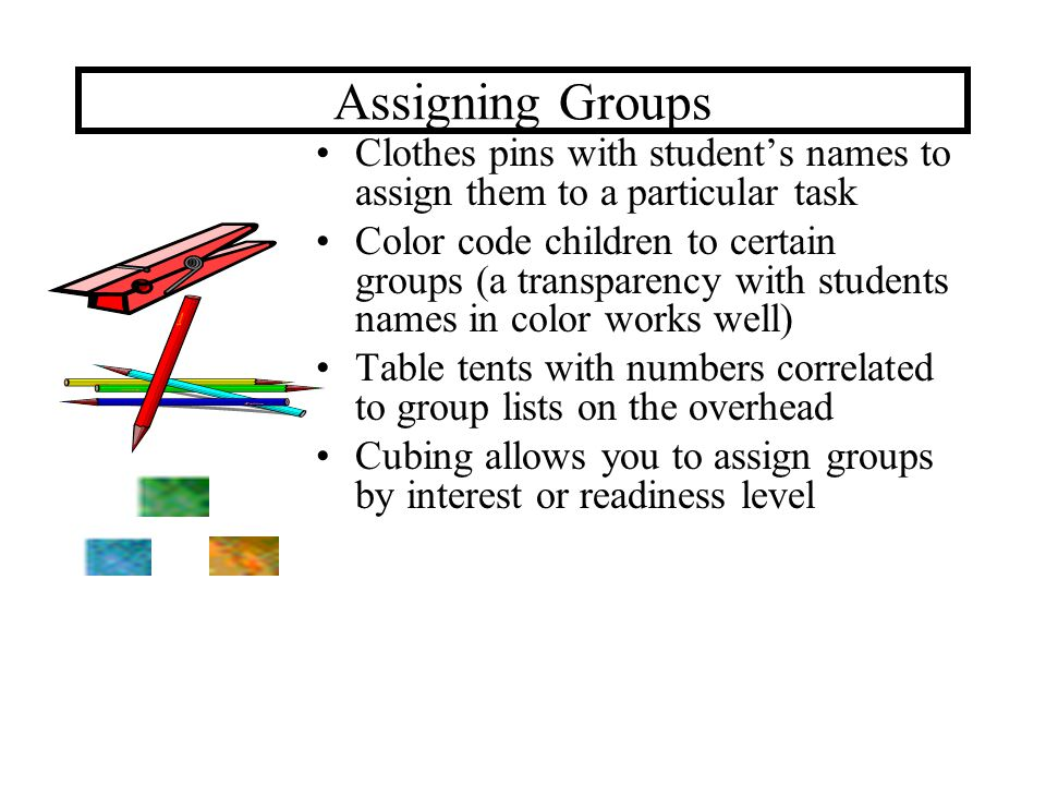 Assigning Groups Clothes pins with student's names to assign them to a particular task.