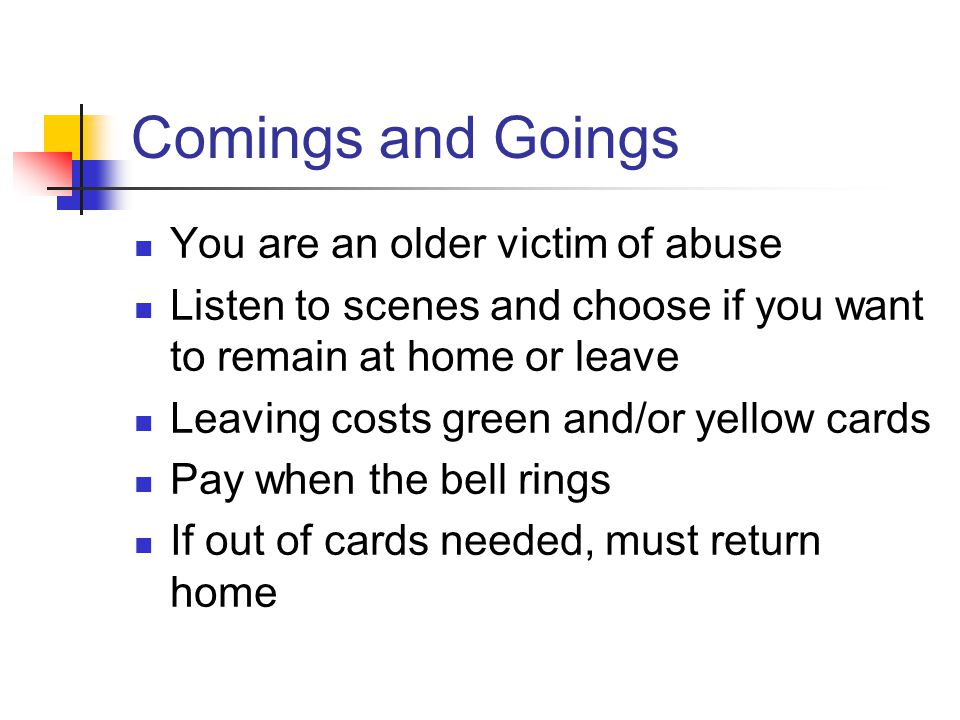 Comings and Goings You are an older victim of abuse