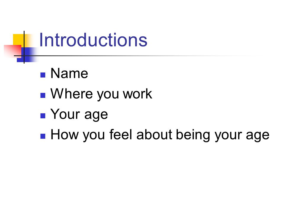 Introductions Name Where you work Your age