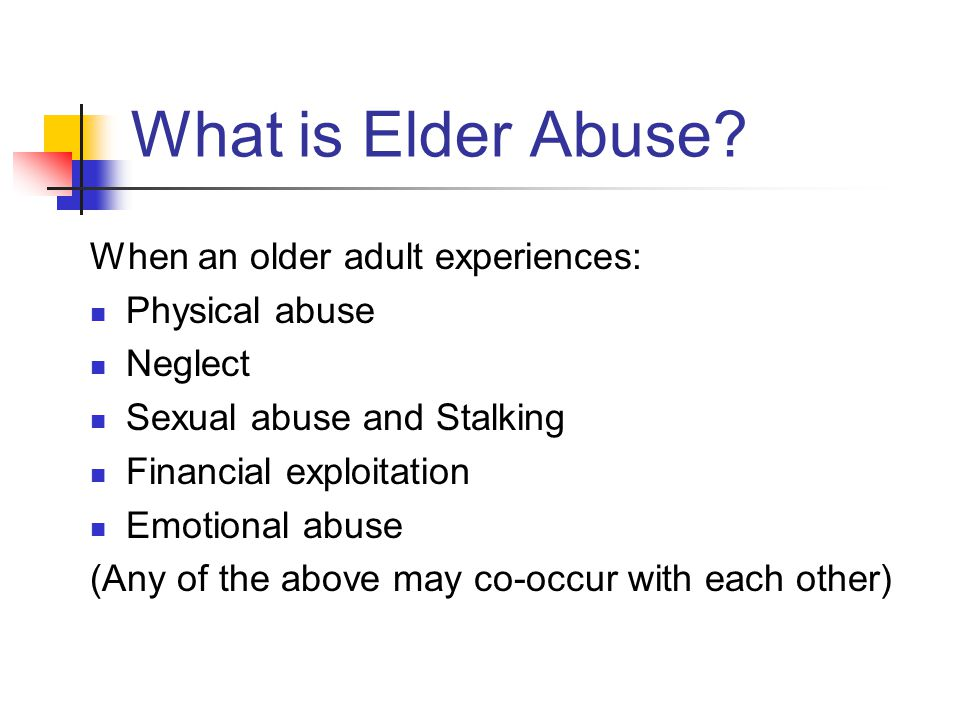 What is Elder Abuse When an older adult experiences: Physical abuse