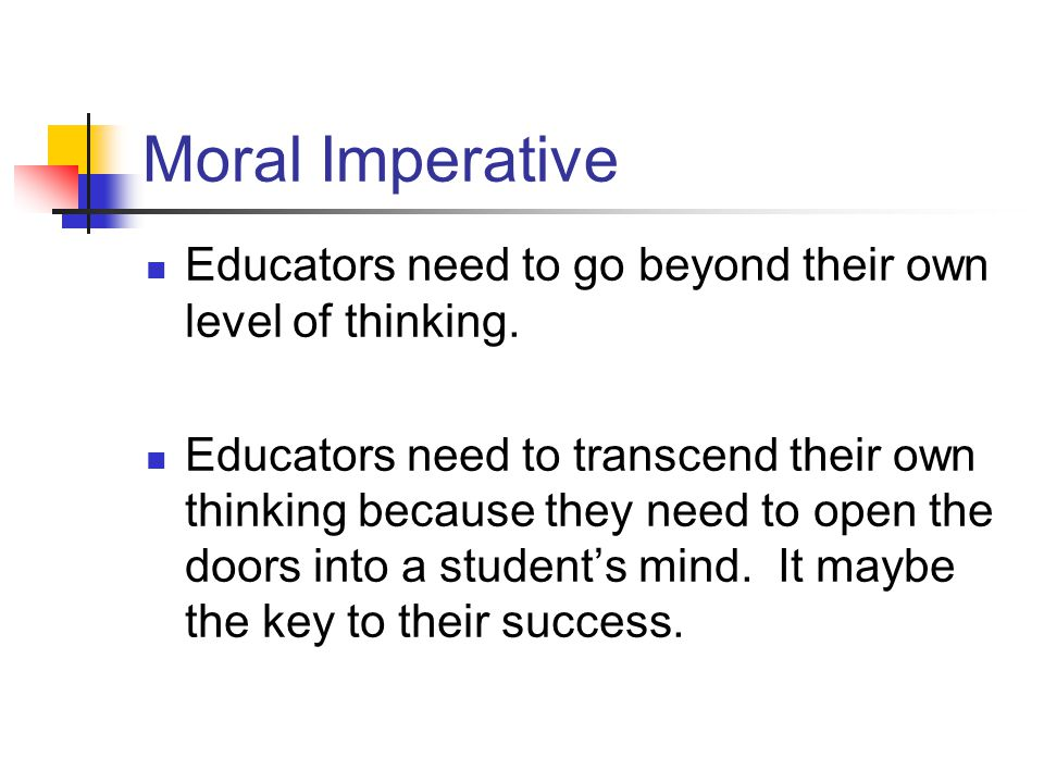 Moral Imperative Educators need to go beyond their own level of thinking.