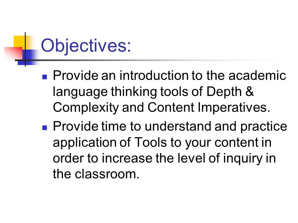 Objectives: Provide an introduction to the academic language thinking tools of Depth & Complexity and Content Imperatives.