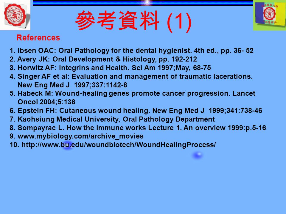 參考資料 (1) References. 1. Ibsen OAC: Oral Pathology for the dental hygienist. 4th ed., pp. 36- 52.