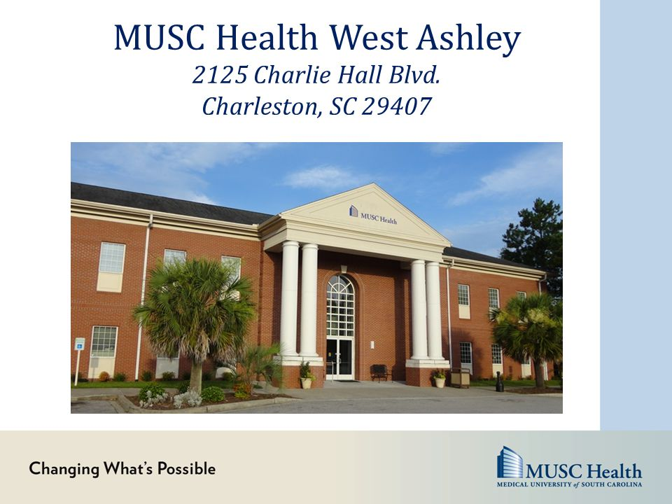 MUSC Health West Ashley 2125 Charlie Hall Blvd. Charleston, SC 29407