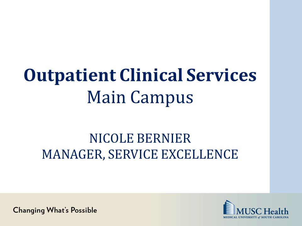 Outpatient Clinical Services Main Campus NICOLE BERNIER MANAGER, SERVICE EXCELLENCE