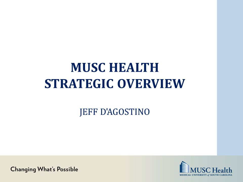 MUSC health strategic overview Jeff D Agostino