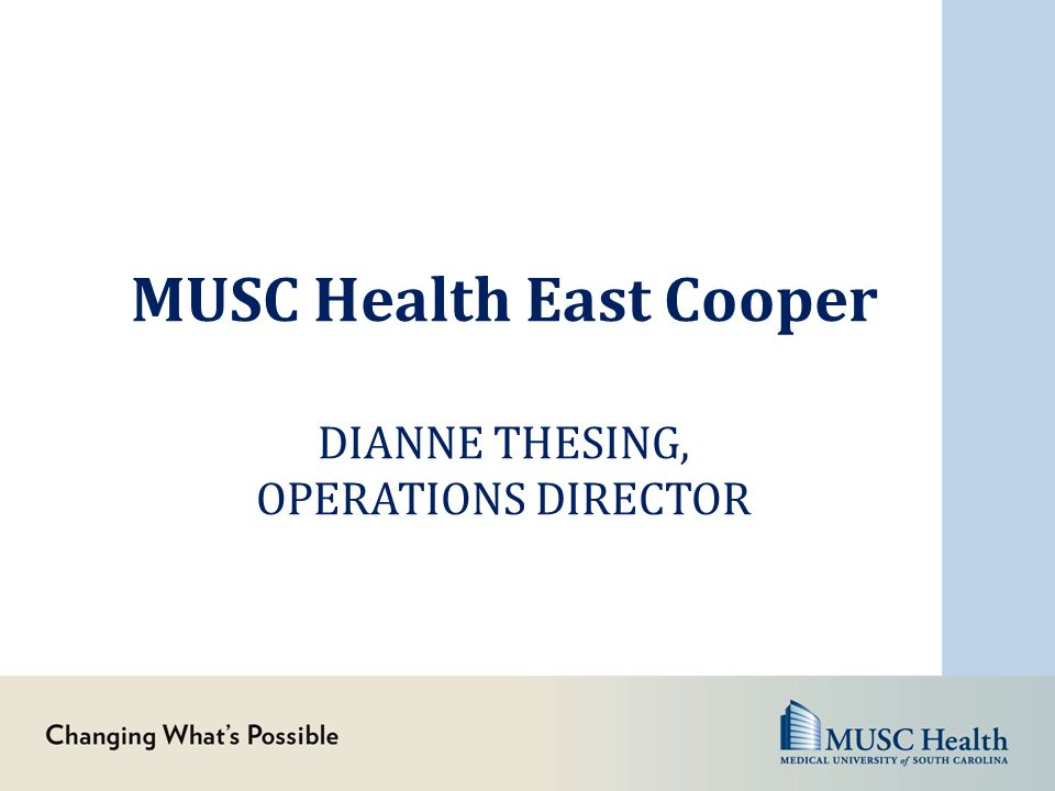 MUSC Health East Cooper DIANNE THESING, OPERATIONS DIRECTOR