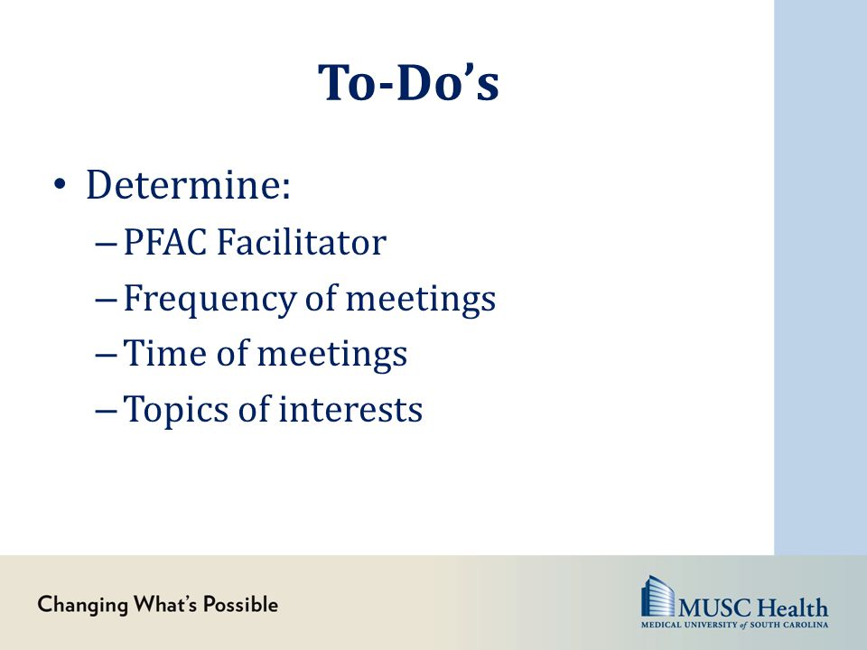 To-Do's Determine: PFAC Facilitator Frequency of meetings