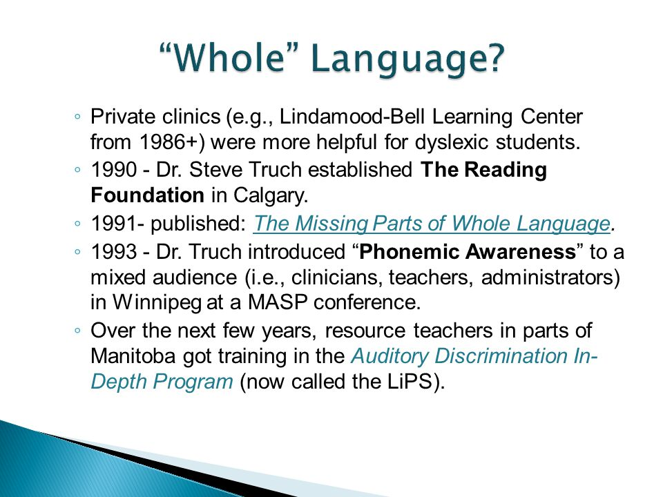 Whole Language Private clinics (e.g., Lindamood-Bell Learning Center from 1986+) were more helpful for dyslexic students.