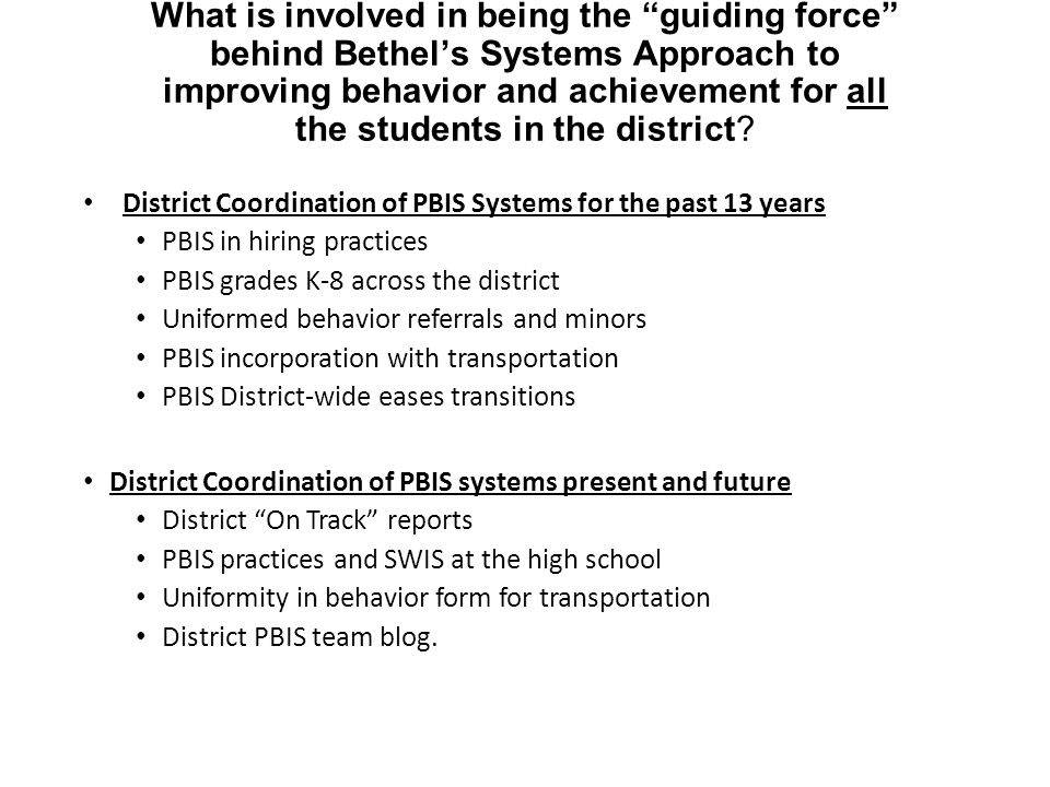 What is involved in being the guiding force behind Bethel's Systems Approach to improving behavior and achievement for all the students in the district