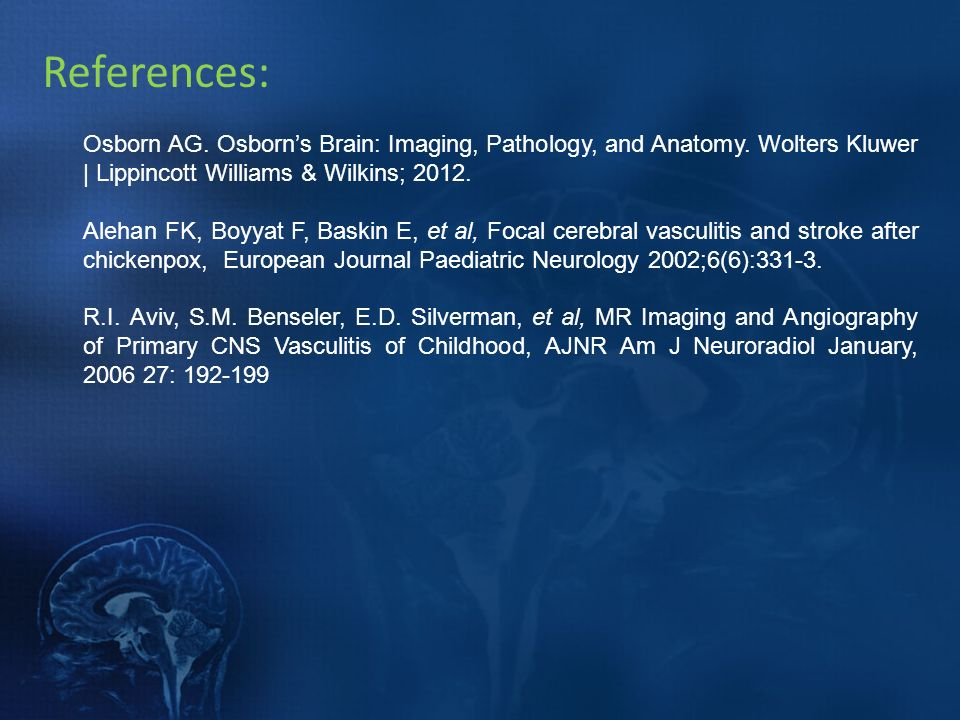 References: Osborn AG. Osborn's Brain: Imaging, Pathology, and Anatomy. Wolters Kluwer | Lippincott Williams & Wilkins; 2012.