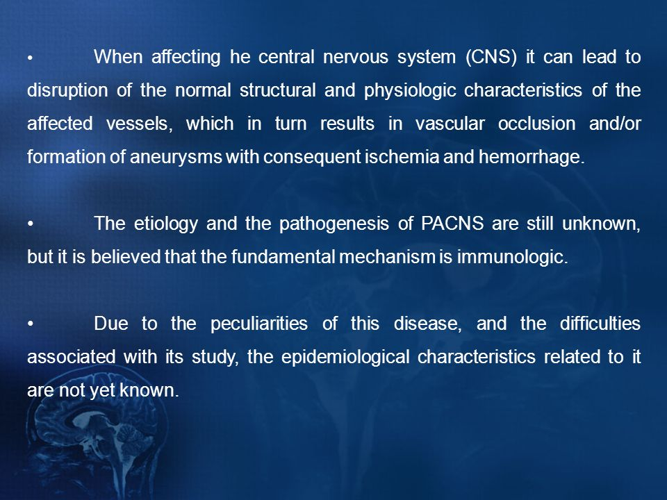 When affecting he central nervous system (CNS) it can lead to disruption of the normal structural and physiologic characteristics of the affected vessels, which in turn results in vascular occlusion and/or formation of aneurysms with consequent ischemia and hemorrhage.