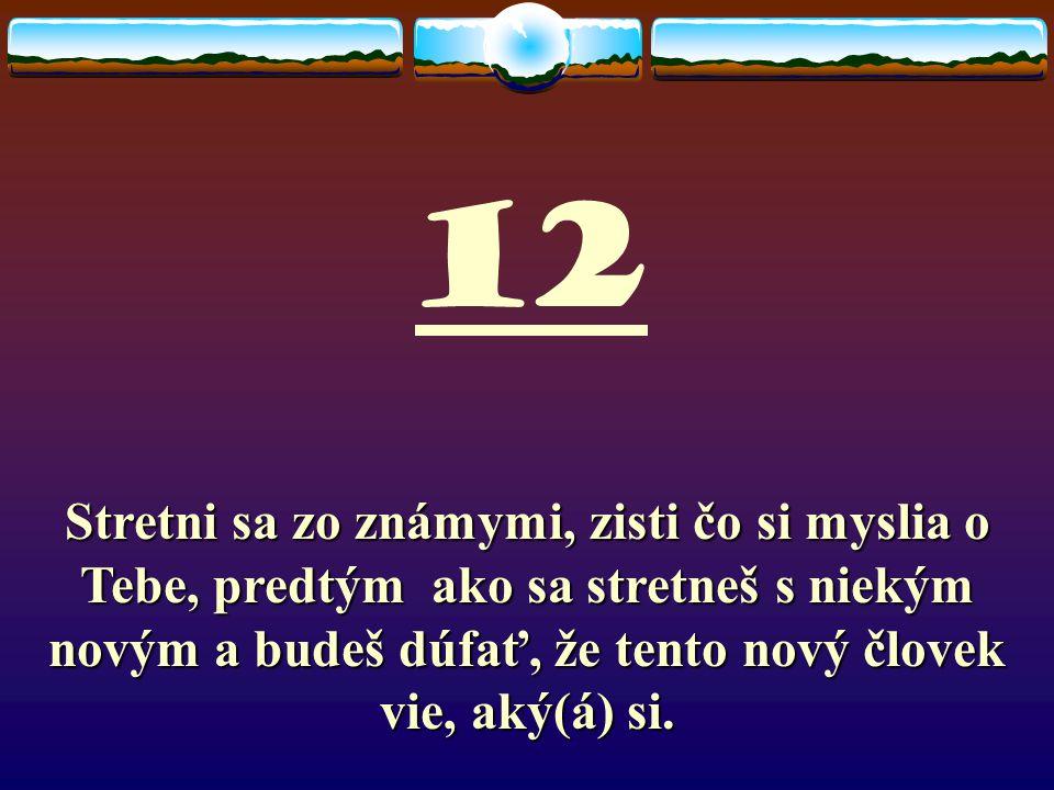 12 Stretni sa zo známymi, zisti čo si myslia o Tebe, predtým ako sa stretneš s niekým novým a budeš dúfať, že tento nový človek vie, aký(á) si.