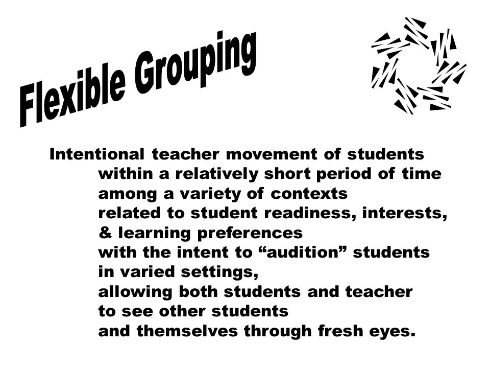 Flexible Grouping Intentional teacher movement of students