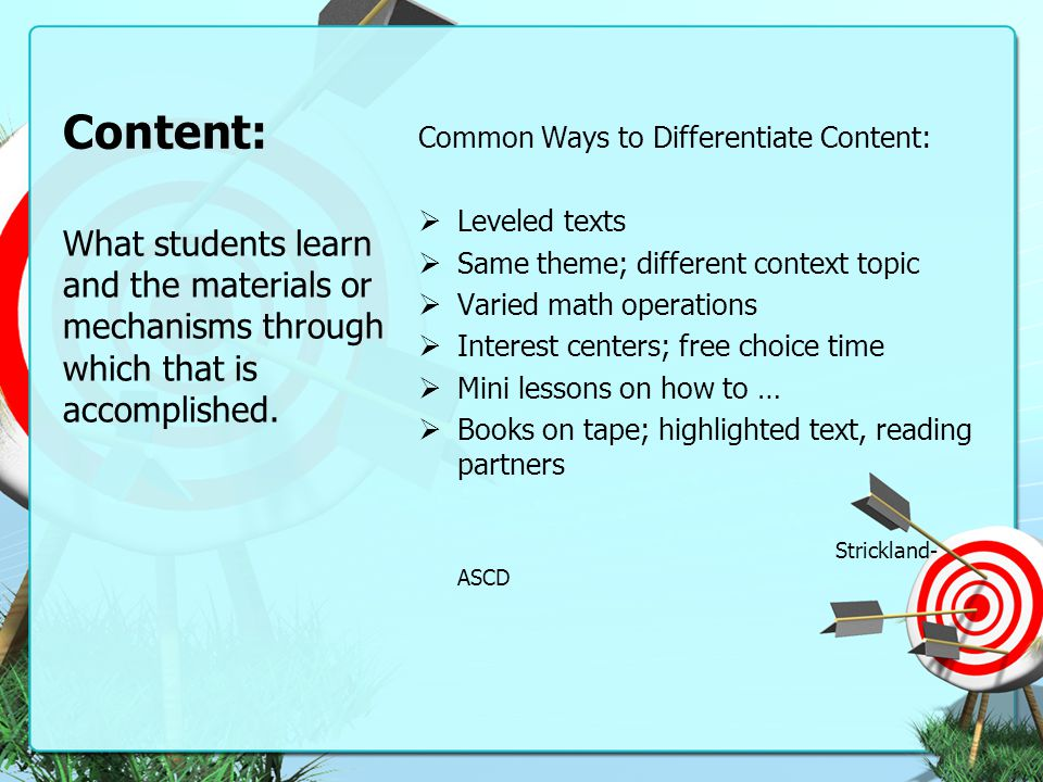 Content: Common Ways to Differentiate Content: Leveled texts. Same theme; different context topic.