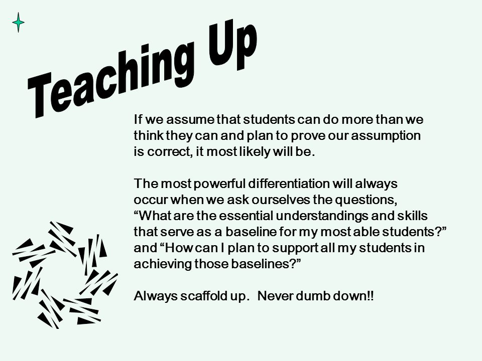 Teaching Up If we assume that students can do more than we