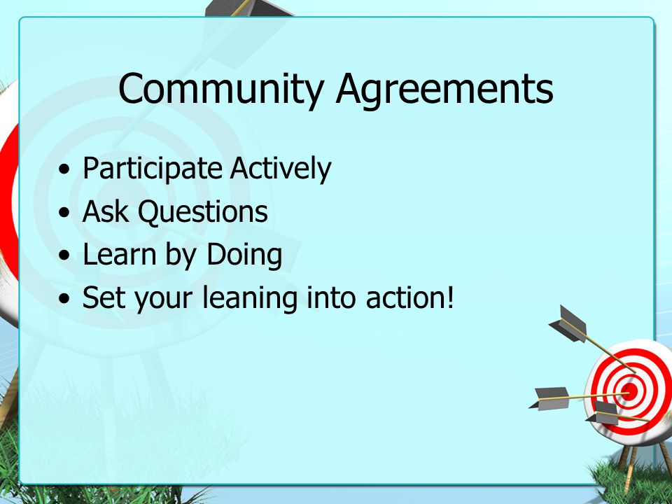 Community Agreements Participate Actively Ask Questions Learn by Doing