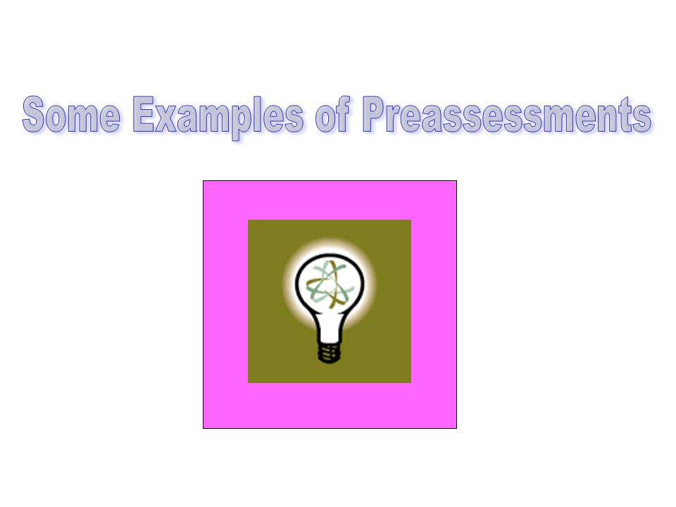 Some Examples of Preassessments