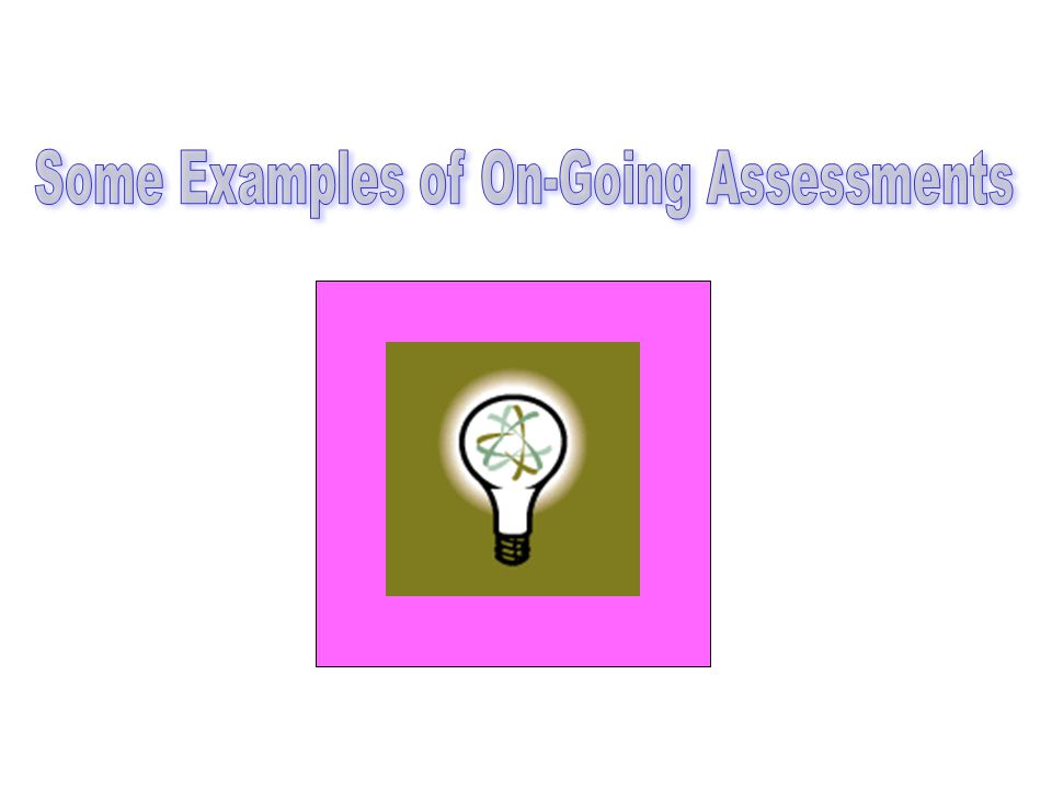 Some Examples of On-Going Assessments