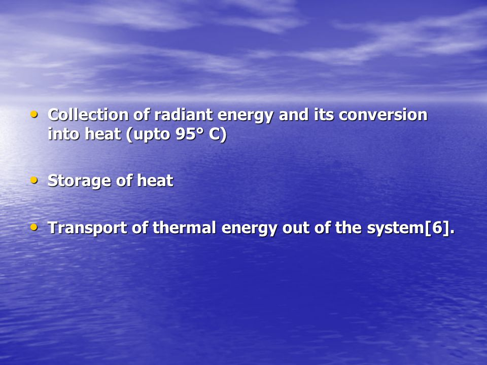 Collection of radiant energy and its conversion into heat (upto 95° C)