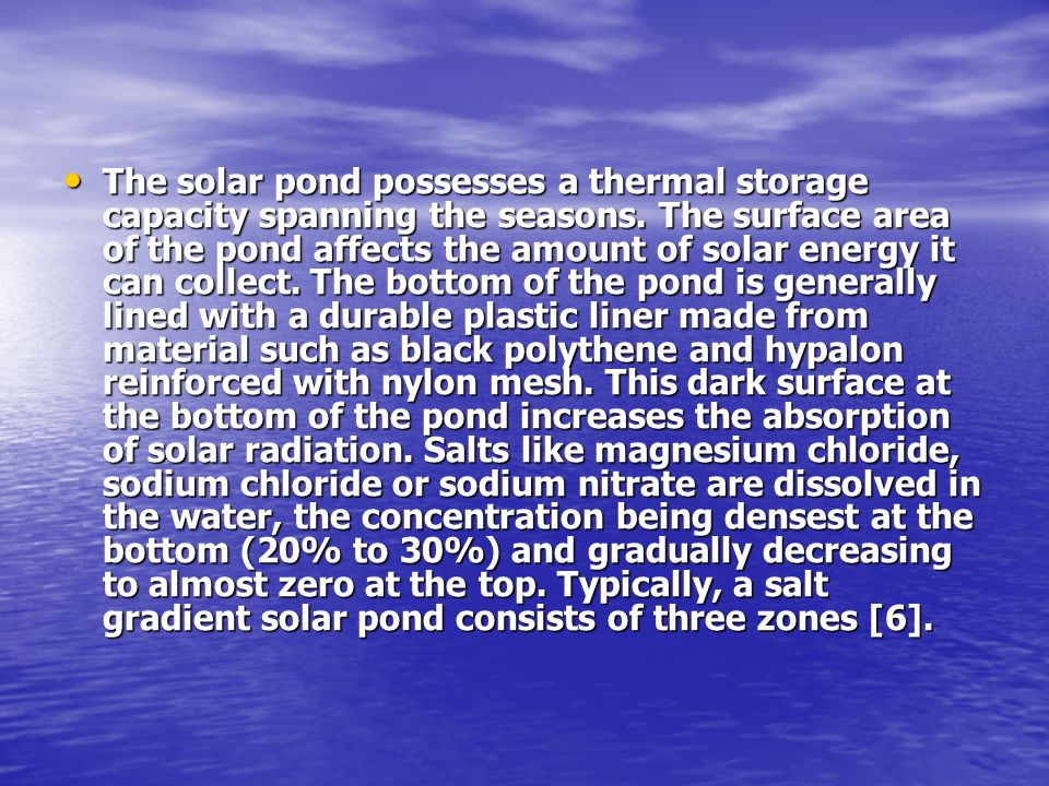 The solar pond possesses a thermal storage capacity spanning the seasons.
