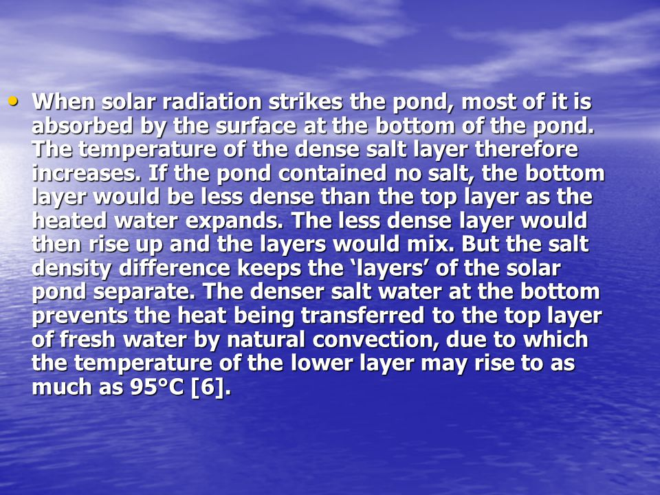 When solar radiation strikes the pond, most of it is absorbed by the surface at the bottom of the pond.