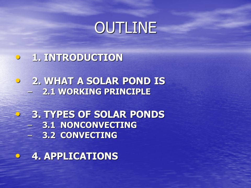 OUTLINE 1. INTRODUCTION 2. WHAT A SOLAR POND IS