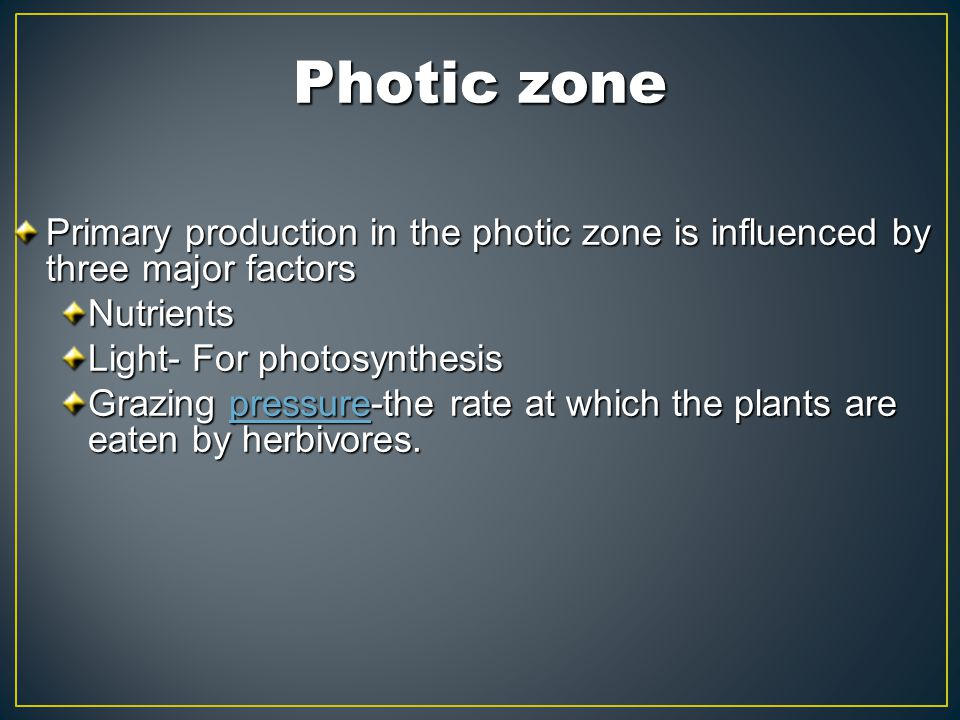 Photic zone Primary production in the photic zone is influenced by three major factors. Nutrients.