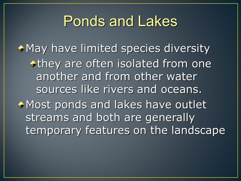 Ponds and Lakes May have limited species diversity