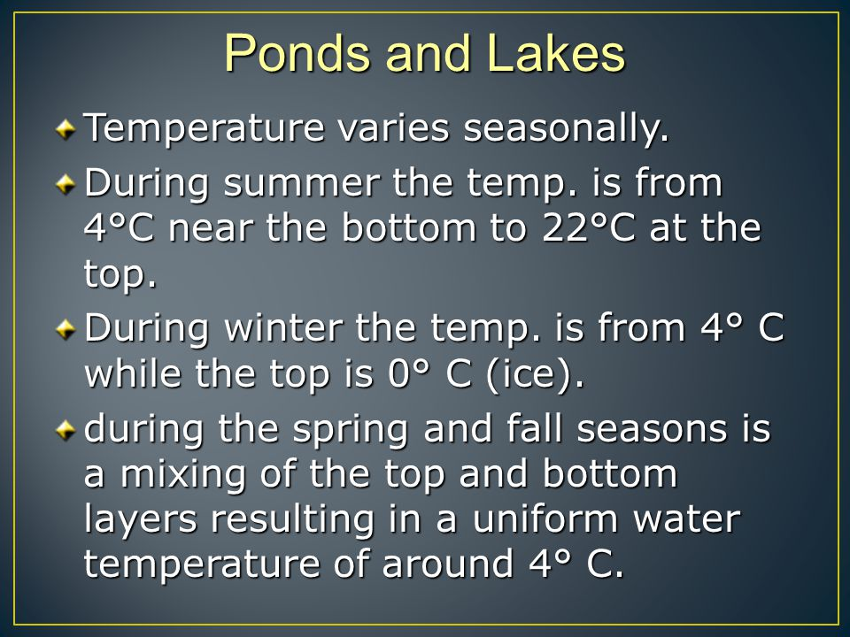 Ponds and Lakes Temperature varies seasonally.