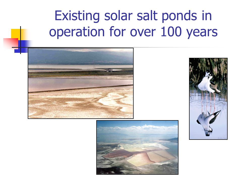 Existing solar salt ponds in operation for over 100 years