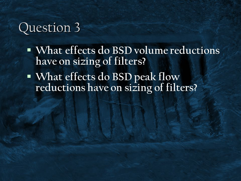 Question 3 What effects do BSD volume reductions have on sizing of filters.