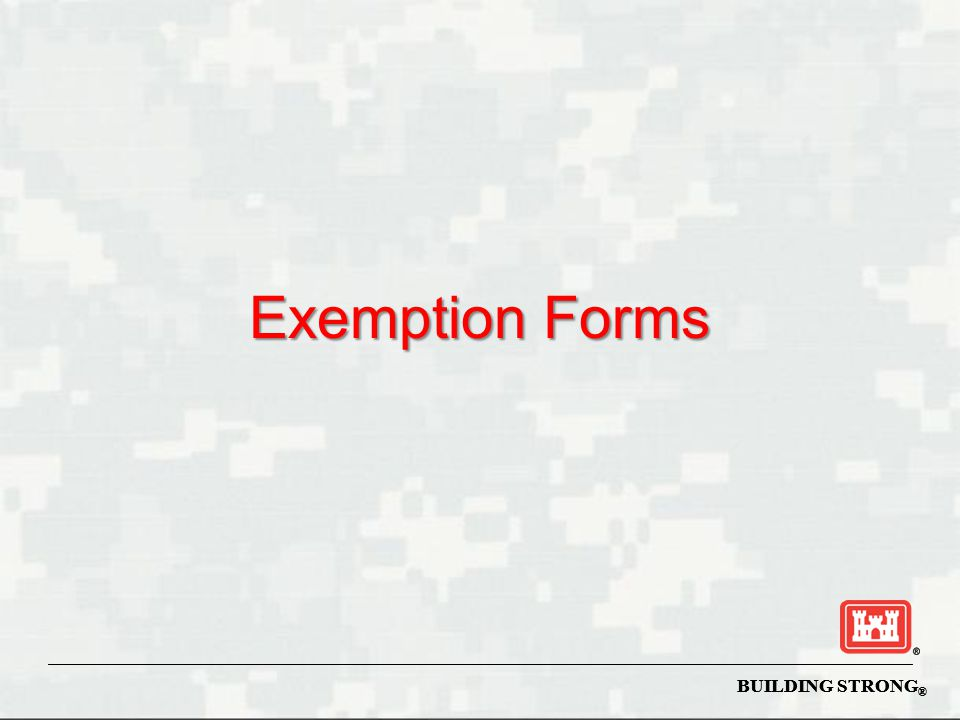 Exemption Forms BUILDING STRONG®
