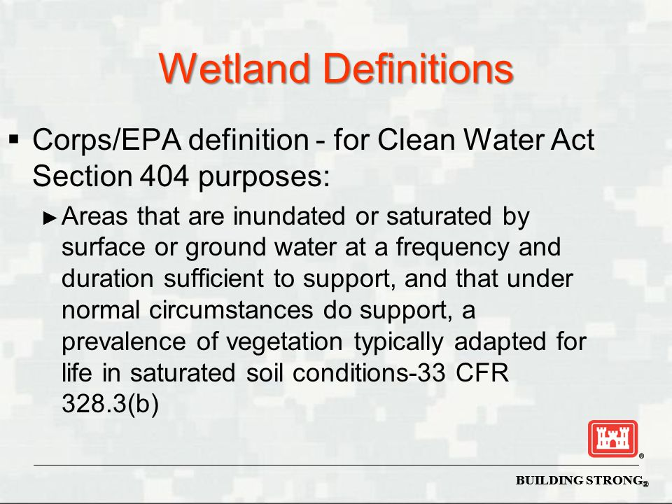 Wetland Definitions Corps/EPA definition - for Clean Water Act Section 404 purposes: