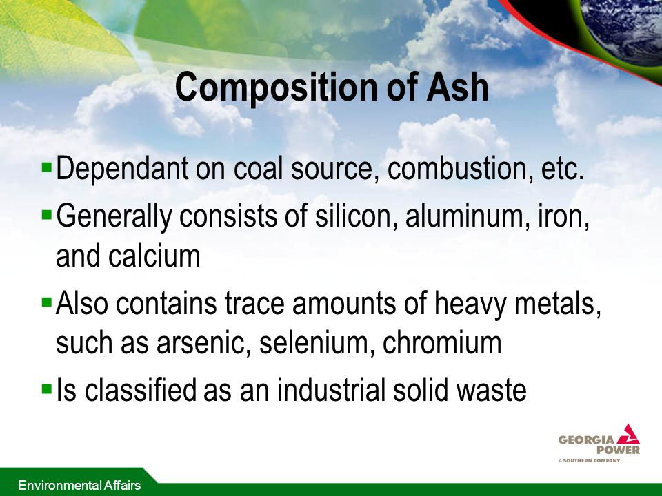 Composition of Ash Dependant on coal source, combustion, etc.