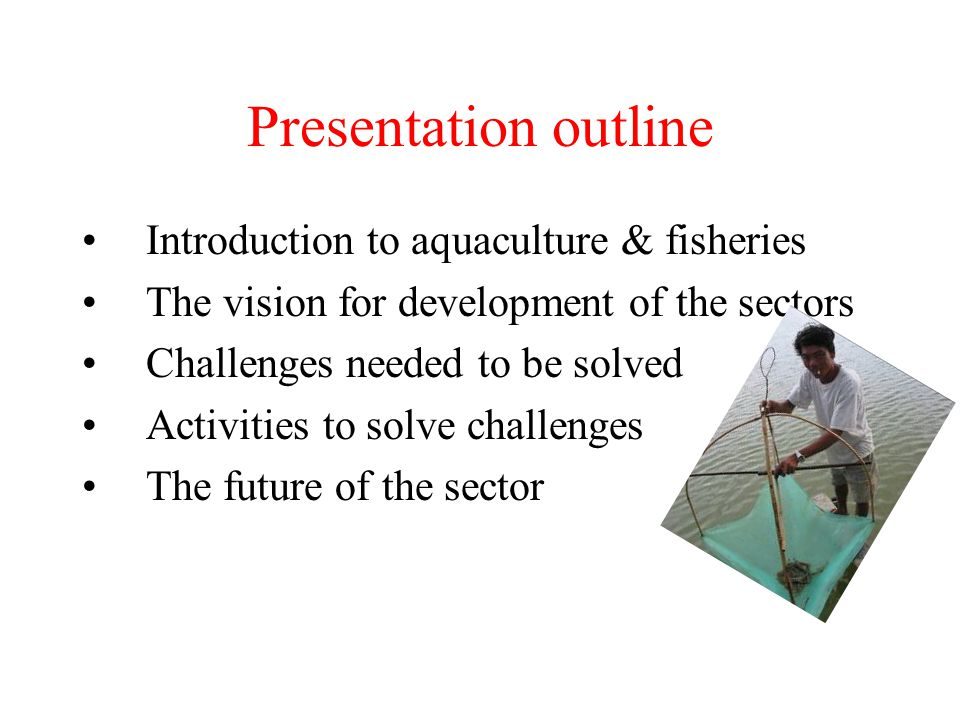 Presentation outline Introduction to aquaculture & fisheries