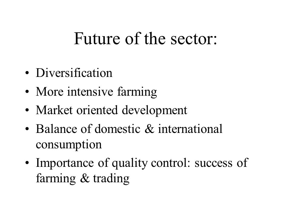 Future of the sector: Diversification More intensive farming