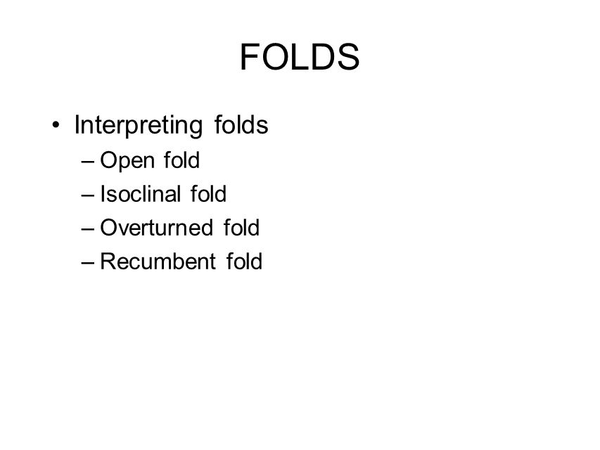 FOLDS Interpreting folds Open fold Isoclinal fold Overturned fold