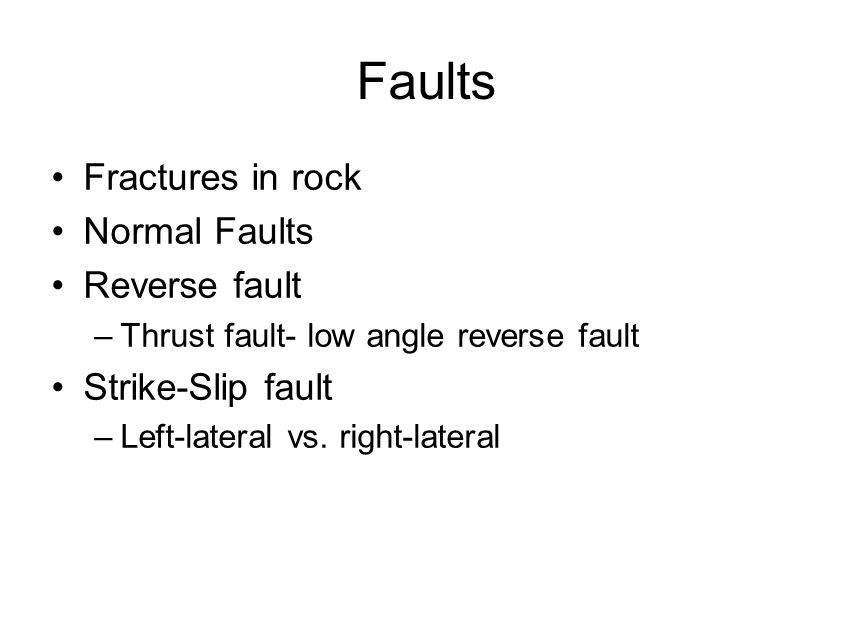 Faults Fractures in rock Normal Faults Reverse fault Strike-Slip fault