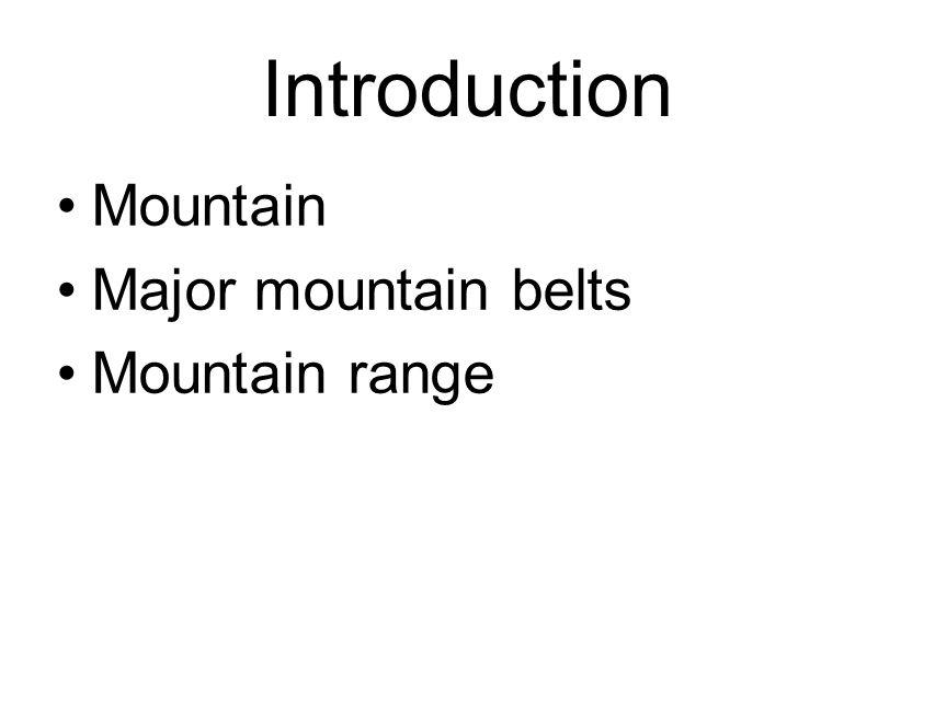 Introduction Mountain Major mountain belts Mountain range 2