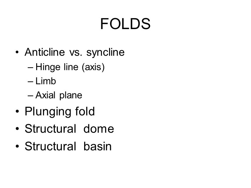 FOLDS Plunging fold Structural dome Structural basin