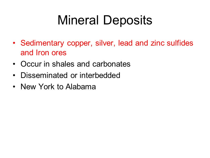 Mineral Deposits Sedimentary copper, silver, lead and zinc sulfides and Iron ores. Occur in shales and carbonates.