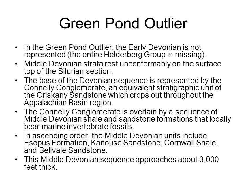 Green Pond Outlier In the Green Pond Outlier, the Early Devonian is not represented (the entire Helderberg Group is missing).