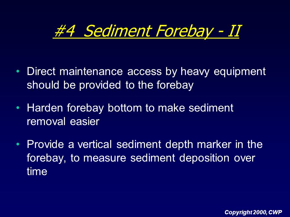 #4 Sediment Forebay - II Direct maintenance access by heavy equipment should be provided to the forebay.