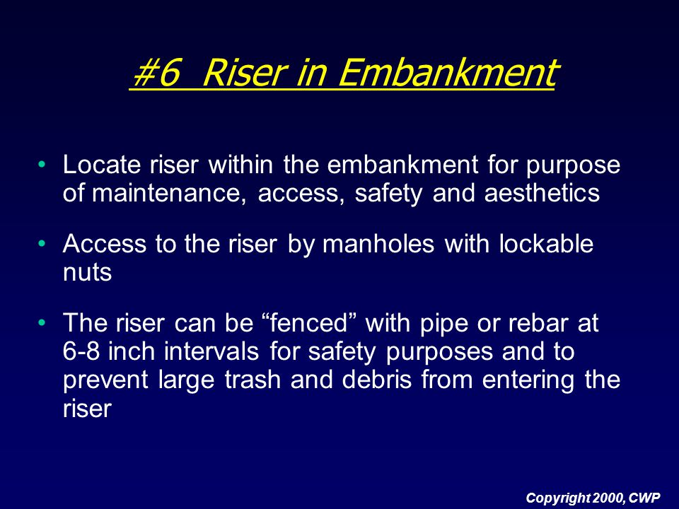 #6 Riser in Embankment Locate riser within the embankment for purpose of maintenance, access, safety and aesthetics.